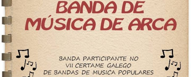 A Banda de Música de Arca, despois da victoria en 2010, volverá a participar nunha nova edición do Certame Galego de Bandas de Música Populares....